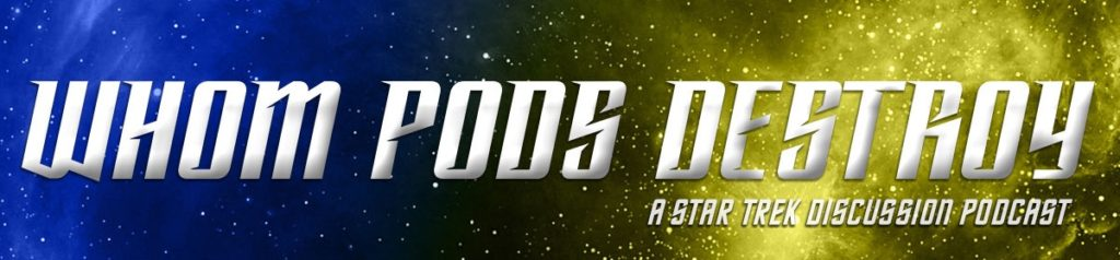 Whom Pods Destroy - A Star Trek Discussion Podcast